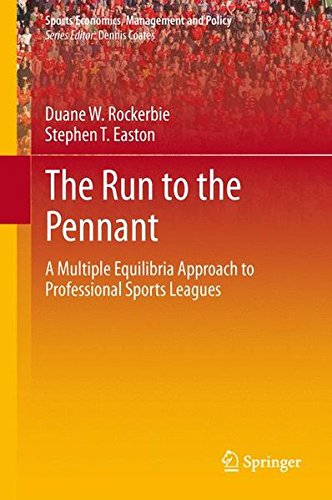 The Run to the Pennant: A Multiple Equilibria Approach to Professional Sports Leagues (Sports Economics, Management and Policy)