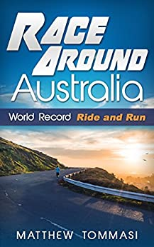 Race Around Australia: World Record Ride and Run by [Tommasi, Matthew]