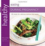 Healthly Eating During Pregnancy, Erika Lenkert, 1906868417