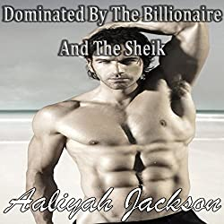 Dominated by the BIllionaire and the Sheik