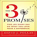 The 3 Promises: Find Joy Every Day. Do What You Love. Make a Difference. Audiobook by David J. Pollay Narrated by David J. Pollay