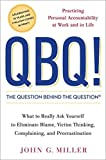 QBQ! The Question Behind the Question Practicing Personal Accountability in Work&in Life