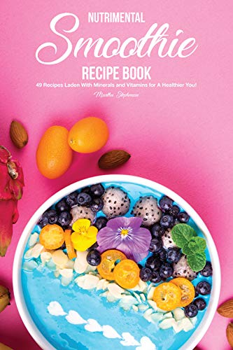 Smoothie Soy Fruit - Nutrimental Smoothie Recipe Book: 49 Recipes Laden With Minerals and Vitamins for A Healthier You!