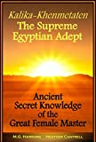 Explore the profound secrets revealed in an Egyptian manuscript written over three-thousand-three-hundred years ago by a supreme master, Kalika-Khenmetaten.   Composed under the protection of her patrons, the great Kings Amenhotep III and his succ...