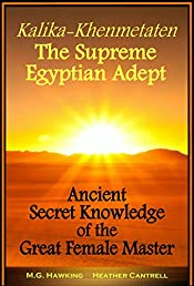 Kalika-Khenmetaten, the Supreme Egyptian Adept: Ancient Secret Knowledge of the Great Female Master