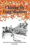 download ebook chasing my long shadows: a tale of love, lust, and taking the long way home pdf epub