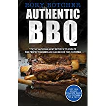 Authentic BBQ: Top 50 Smoking Meat Recipes To Create The Perfect Homemade Barbeque This Summer (Rory's Meat Kitchen)