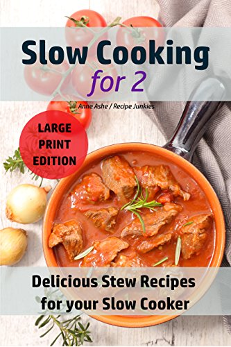Slow Cooking for Two: Delicious Stew Recipes For your Slow Cooker (Slow Cooker - Large Print Book 2) by Anne Ashe, Recipe Junkies