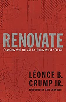 Renovate: Changing Who You Are by Loving Where You Are by [Crump, Léonce B.]