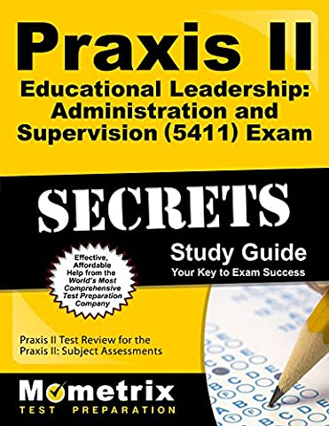 Praxis II Educational Leadership: Administration and Supervision (5411) Exam Secrets Study Guide: Praxis II Test Review for the Praxis II: Subject Assessments
