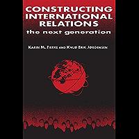 Constructing International Relations: The Next Generation (International Relations in a Constructed World) (English Edition)