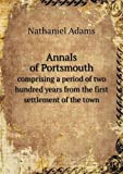 Annals of Portsmouth Comprising a Period of Two Hundred Years from the First Settlement of the Town, Nathaniel Adams, 5518632118
