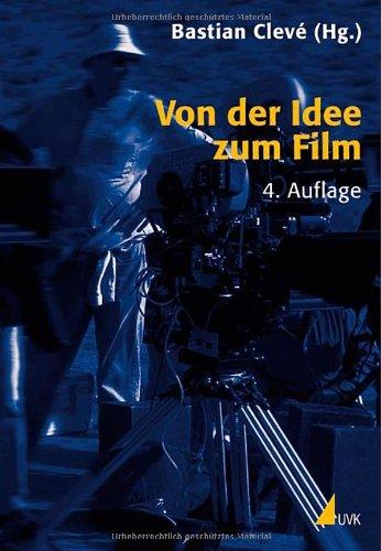 Von der Idee zum Film: Produktionsmanagement für Film und Fernsehen (Produktionspraxis)