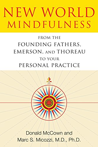 New World Mindfulness: From the Founding Fathers, Emerson, and Thoreau to Your Personal Practice
