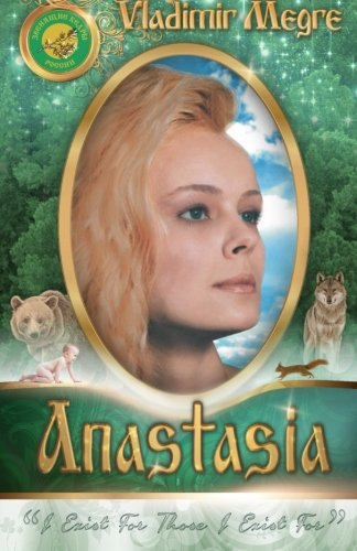 Anastasia: I Exist For Those I Exist For (Ringing Cedars of Russia) (Volume 1)