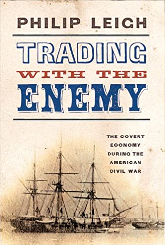 Image result for Trading with the Enemy; The Covert Economy During the American Civil War, Philip Leigh