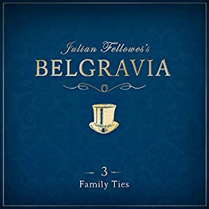 Julian Fellowes's Belgravia, Episode 3 Audiobook