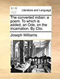 The Converted Indian, Joseph Williams, 117036389X