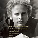 What Is It All but Luminous: Notes from an Underground Man | Art Garfunkel