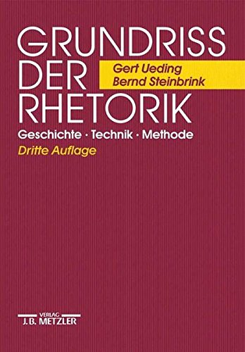 Grundriss der Rhetorik: Geschichte - Technik - Methode