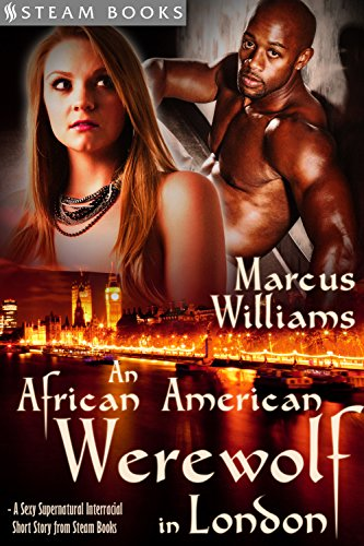 Search : An African American Werewolf in London - A Sexy Supernatural Interracial Short Story from Steam Books (Supernatural Seduction Book 3)