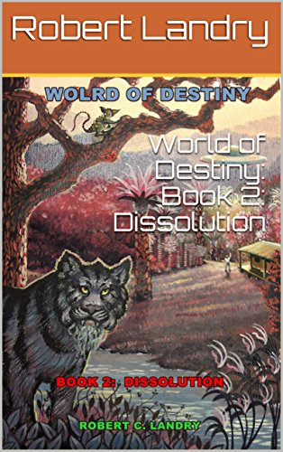 Book: World of Destiny - Book 2 - Dissolution by Robert C. Landry