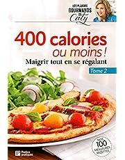 400 calories ou moins - Tome 2: Maigrir tout en se régalant