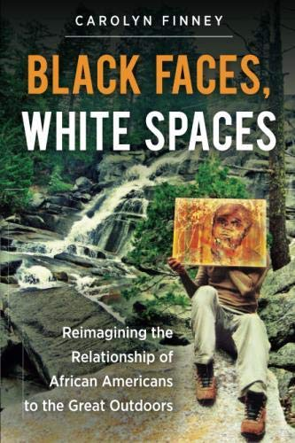 : Black Faces, White Spaces: Reimagining the Relationship of African Americans to the Great Outdoors