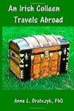 An Irish Colleen Travels Abroad, Anne Drabczyk, 1499366736