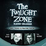 Mrs. Pierce Is Praying for Me: The Twilight Zone Radio Dramas | Dennis Etchison