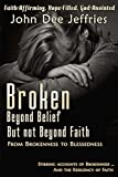img - for Broken Beyond Belief - But Not Beyond Faith: From Brokenness To Blessedness book / textbook / text book