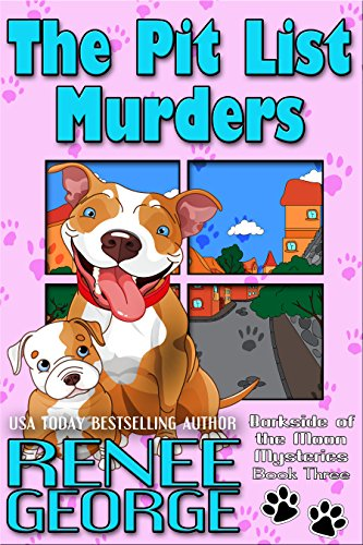 The Pit List Murders (Barkside of the Moon Mysteries Book 3) by [George, Renee]