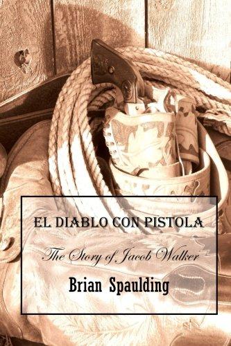 Download El Diablo con Pistola: The story of Jacob Walker in his own words (The Jacob Walker Legacy) (Volume 3) PDF