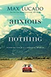 Anxious for Nothing: Finding Calm in a Chaotic