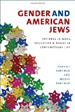 Gender and American Jews : Patterns in Work, Education, and Family in Contemporary Life, Hartman, Harriet and Hartman, Moshe, 1584657561