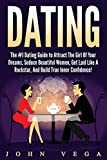 Dating: The #1 Dating Guide to Attract the Girl of Your Dreams, Seduce Beautiful Women, Get Laid Like a Rock Star, and Build True Inner Confidence! (Love, Sex, Dating, Seduction, Flirting)