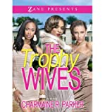 img - for [ The Trophy Wives (Zane Presents) by Parker, Charmaine R ( Author ) Sep-2013 Paperback ] book / textbook / text book