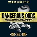 Dangerous Odds: My Secret Life Inside an Illegal Billion Dollar Sports Betting Operation | Marisa Lankester