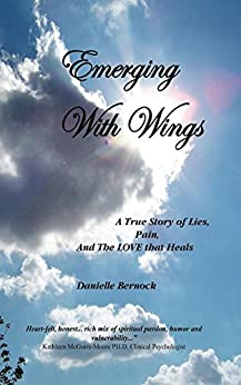 Emerging With Wings: A True Story of Lies, Pain, And The LOVE that Heals (English Edition) de [Bernock, Danielle]