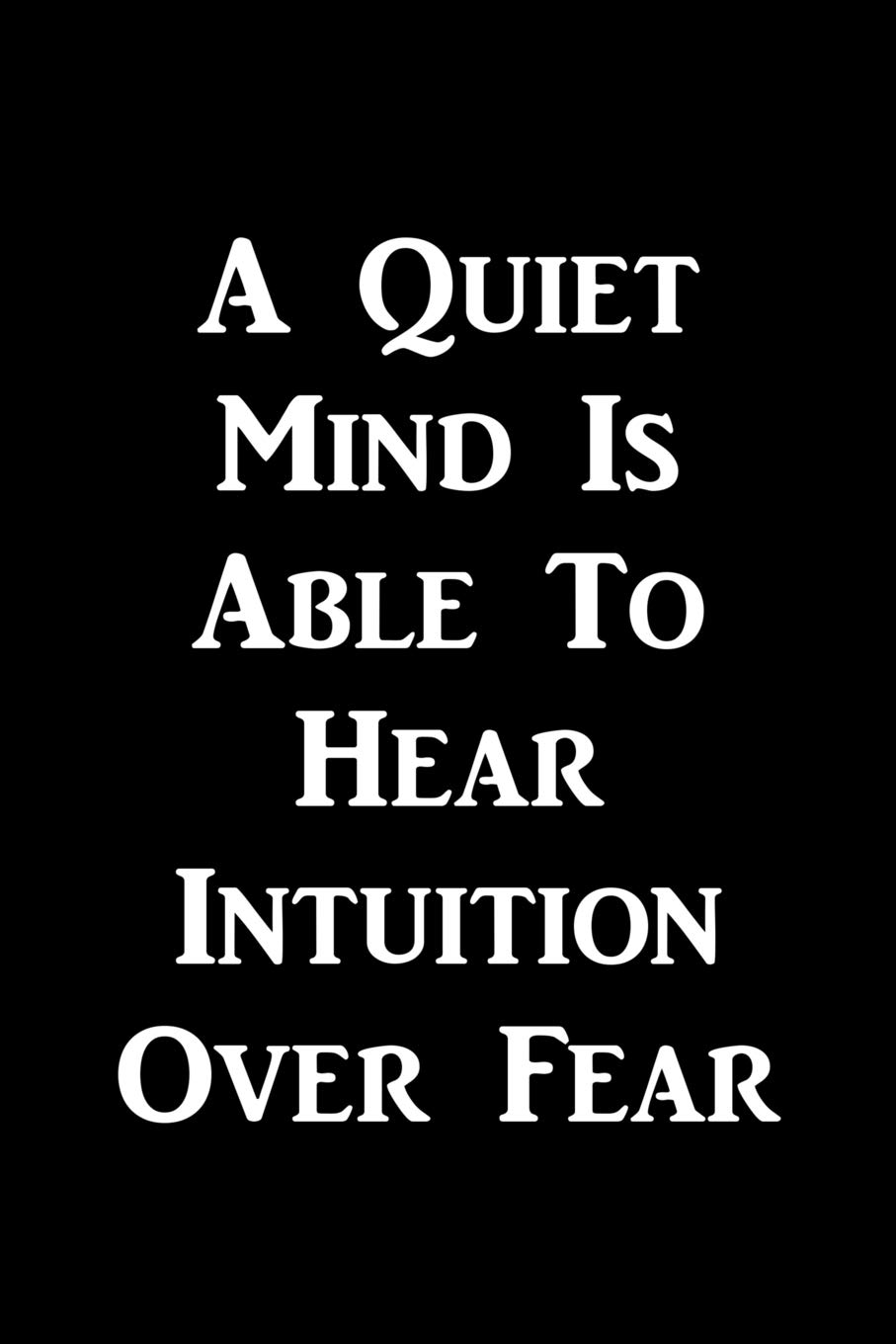 Read Online A Quiet Mind Is Able To Hear Intuition Over Fear: Motivate & Inspire Writing Journal Lined, Diary, Notebook for Men & Women (Slick Success) ebook