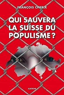 Qui sauvera la Suisse du populisme ?, Cherix, François