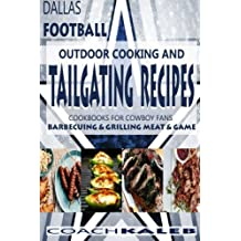 Cookbooks for Fans: Dallas Football Outdoor Cooking and Tailgating Recipes: Cookbooks for Cowboy FANS - Barbecuing & Grilling Meat & Game