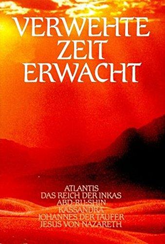Verwehte Zeit erwacht, Bd.2, Atlantis, Das Reich der Inkas, Abd-Ru-Shin, Kassandra, Johannes der Täufer, Jesus von Nazareth