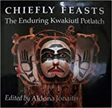 img - for Chiefly Feasts: The Enduring Kwakiutl Potlatch book / textbook / text book