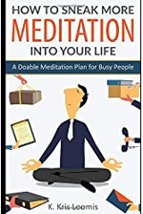 How to Sneak More Meditation Into Your Life: A Doable Meditation Plan for Busy People (Yoga for Busy People) Paperback