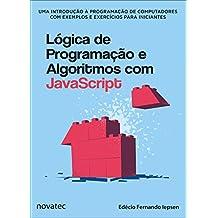 Lógica de Programação e Algoritmos com JavaScript: Uma introdução à programação de computadores com exemplos e exercícios para iniciantes (Portuguese Edition)