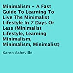 Minimalism: A Fast Guide to Learning to Live the Minimalist Lifestyle in 7 Days or Less | Karen Asheville