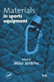 Materials in Sports Equipment, Mike Jenkins and A. J. Subic, 0849317665