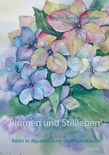 Blumen und Stillleben: Bilder in Aquarell, Acryl und Pastellkreide (German Edition) por Brigitte Anna Lina Wacker