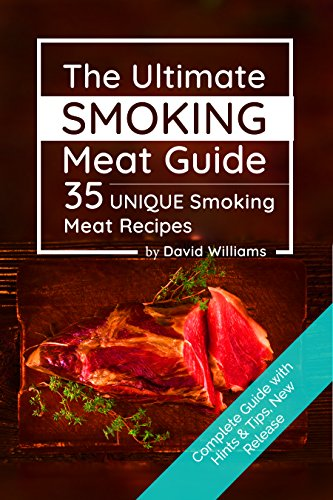 The Ultimate Smoking Meat Guide: 35 Unique Smoking Meat Recipes (Smoking Meat Cookbook, Smokers Guide, Smoked Meats Cookbook, Smoked Meat Recipes) by [Williams, David]